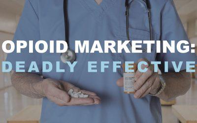 Opioid Marketing: Deadly Effective