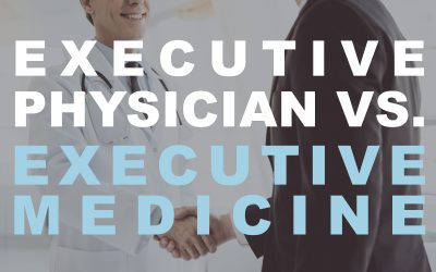 Why an Executive Physician Is Better Than an Executive Physical