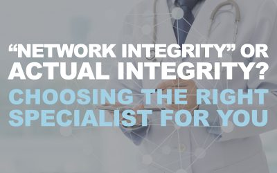 """Network Integrity"" or Actual Integrity? Choosing the Right Specialist for You"
