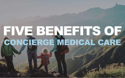 Five Benefits of Concierge Medical Care