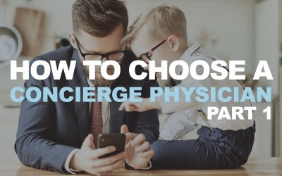 How to Choose a Concierge Physician – Part I