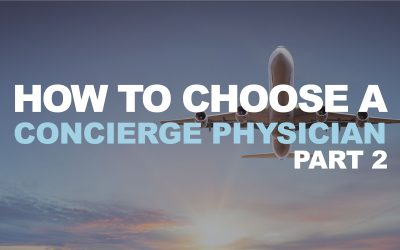 How to Choose a Concierge Physician – Part 2